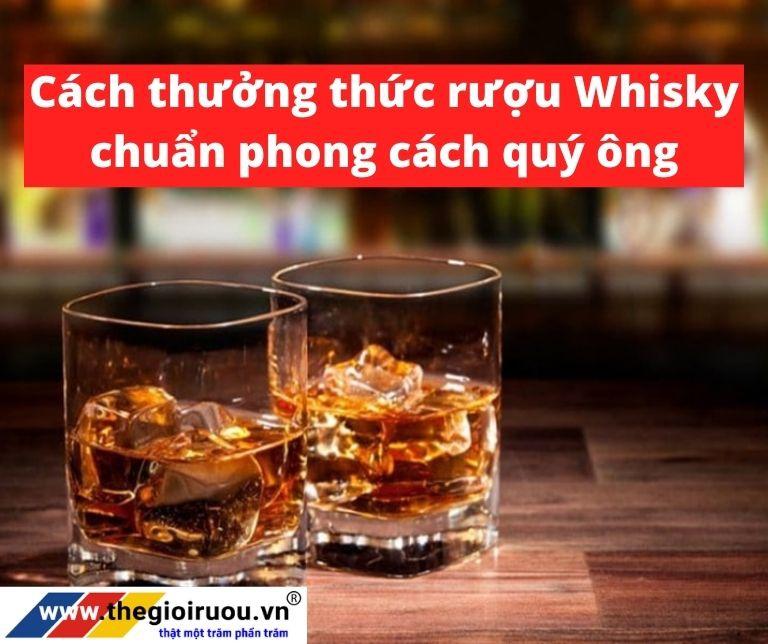 Cách uống rượu Whisky theo phong cách quý ông