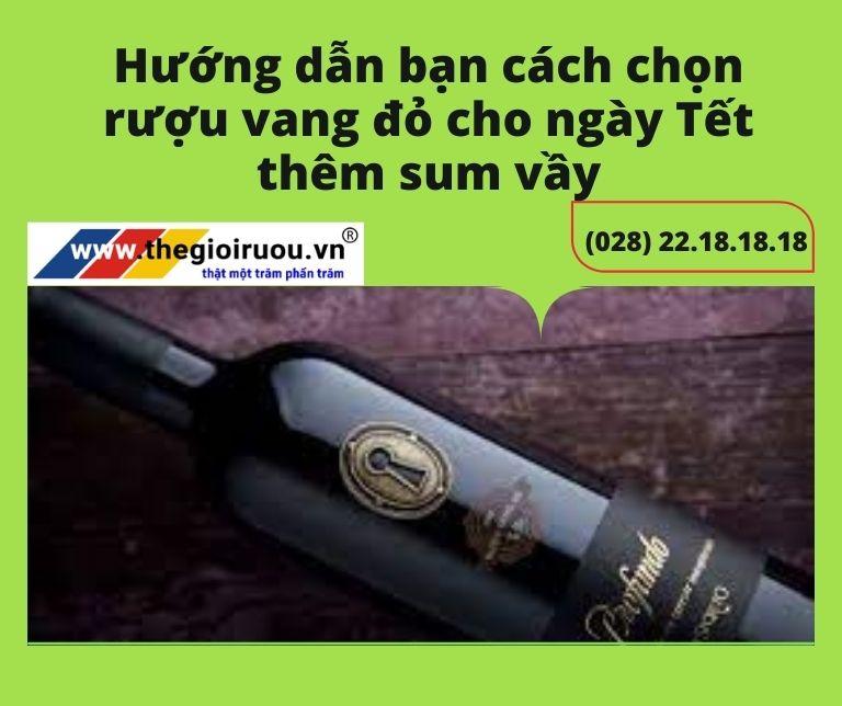 Hướng dẫn bạn cách chọn rượu vang đỏ cho ngày Tết thêm sum vầy