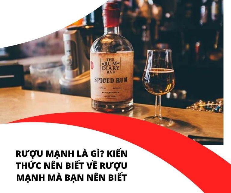 [Cần biết] rượu mạnh là gì? Kiến thức nên biết về rượu mạnh