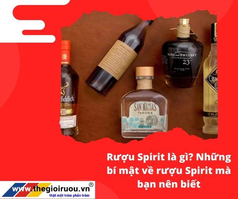 Rượu Spirit là gì?Những bí mật về rượu Spirit mà bạn nên biết