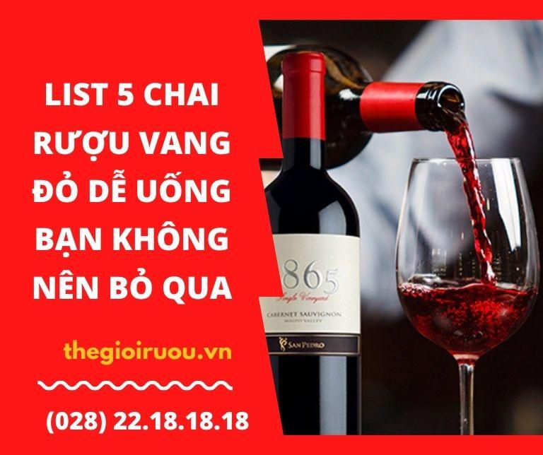 List 5 chai rượu vang đỏ dễ uống bạn không nên bỏ qua
